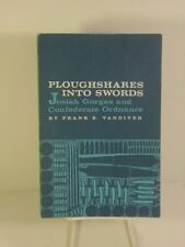 Ploughshares into Swords - Josiah Gorgas and Confederate Ordnance - 1952 Edition
