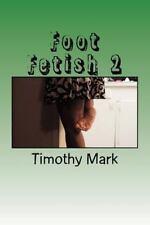 Foot Fetish: Foot Fetish 2 by Timothy Mark (2015, Paperback)