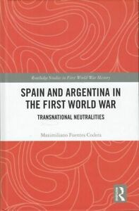 Spain and Argentina in the First World War: Transnational Neutralities (Routledg