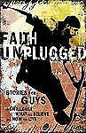 Unplugged: Faith Unplugged : Stories for Guys to Challenge What You Believe...