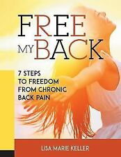 Free My Back: 7 Steps to Freedom from Chronic Back Pain (Paperback or Softback)