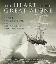The Heart of the Great Alone: Scott, Shackleton, and Antarctic Photography: Used