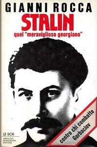 """Gianni Rocca Stalin, quel """"meraviglioso georgiano"""" Mondadori Le scie 1988 1a ed."""