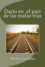 Darío en el País de Las Malas Vias by Hector Zendejas (2014, Paperback, Large...