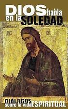 Dios Habla en la Soledad : Diálogos Sobre la Vida Espiritual by Hermano de...