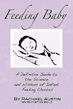 Feeding Baby : A Definitive Guide to the Science and Wisdom of Infant Feeding...