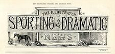 1899 VICTORIAN NEWSPAPER Sporting & Dramatic THEATRE Hunting CRABBET STUD (8430)