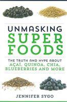 Unmasking Superfoods by Jennifer Sygo NEW