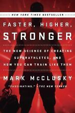 Faster, Higher, Stronger : How Sports Science Is Creating a New Generation of...