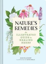 Nature's Remedies : An Illustrated Guide to Healing Herbs by Jean Willoughby...