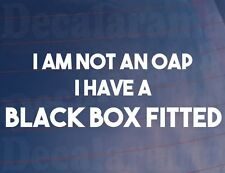 I AM NOT AN OAP I HAVE A BLACK BOX FITTED New Driver Car/Window/Bumper Sticker