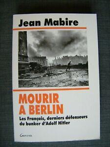 Mourir à Berlin - les français, derniers défendeur du bunker d'Hitler. J. Mabire