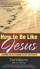 How to Be Like Jesus: Lessons for Following in His Footsteps by Pat Williams