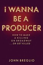 I Wanna Be A Producer - How to Make a Killing on Broadway...or Get Killed, Bregl