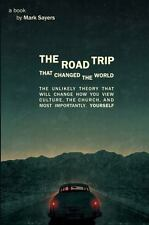 The Road Trip that Changed the World: The Unlikely Theory that will Change How Y