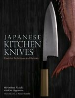 Japanese Kitchen Knives : Essential Techniques and Recipes, Hardcover by Noza...