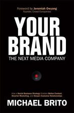 Que Biz-Tech: Your Brand, the Next Media Company : How a Social Business...
