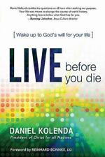Live Before You Die: Wake up to God's Will for Your Life by Kolenda, Daniel