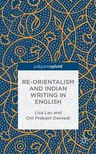 Re-Orientalism and Indian Writing in English by Om Prakash Dwivedi and Lisa...