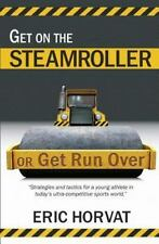 Get on the Steamroller or Get Run Over by Eric Horvat (2012, Paperback)