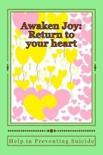 Awaken Joy: Return to Your Heart -Help in Preventing Suicide by Annette...