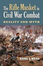 The Rifle Musket in Civil War Combat : Reality and Myth by Earl J. Hess...