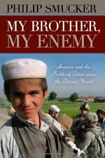 My Brother, My Enemy: America and the Battle of Ideas Across the Islamic World b
