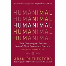 Humanimal: How Homo Sapiens Became Nature's Most Parad - Hardback NEW Rutherfor