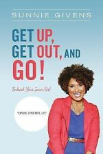 Get up, Get Out, and Go! : Unleash Your Inner Girl by Sunnie Givens (2016,...