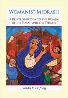 Womanist Midrash : A Reintroduction to the Women of the Torah and the Throne,...