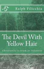 The Devil with Yellow Hair : Christianity vs Islam in Indonesia by Ralph...