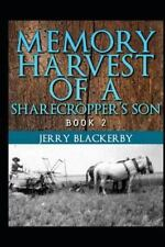 Memory Harvest of a Sharecropper's Son Book 2 by Jerry Blackerby (2013,...