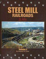 STEEL MILL RAILROADS in Color, Vol. 5 -- (NEW BOOK)