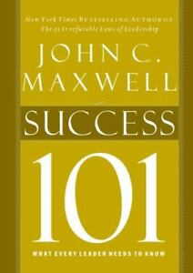 Success 101 : What Every Leader Needs to Know by John C. Maxwell