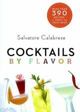 Cocktails by Flavor: More than 390 Recipes to Tempt the Taste Buds by Calabrese