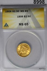 1906 GOLD $2.50 LIBERTY ANACS CERTIFIED MS65 FLASHY GEM! #8998