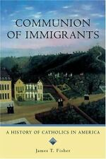 Religion in American Life: Communion of Immigrants : A History of Catholics...