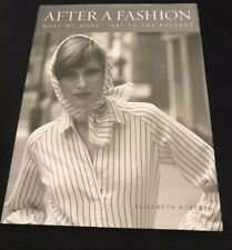 After a Fashion : What We Wore: 1947 to Today by Elizabeth Roberts 2009 HCDJ