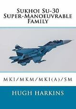 Sukhoi Su-30 Super-Manoeuvrable Family : Su-30mki/Mkm/Mki(a)/SM by Hugh...