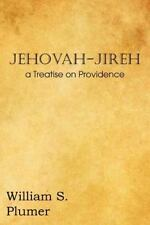Jehovah-Jireh A Treatise On Providence: By William S. Plumer