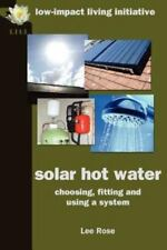 Solar Hot Water: Choosing, Fitting and Using a System (Paperback or Softback)