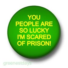 You People Are So Lucky I'm Scared Of Prison 1 Inch / 25mm Pin Button Badge Fun