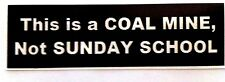 THIS IS A COAL MINE, NOT A SUNDAY SCHOOL HELMET STICKER