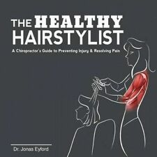The Healthy Hairstylist: A Chiropractor's Guide to Preventing Injury & Resolving