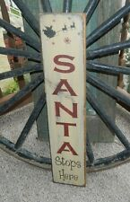 PRIMITIVE CHRISTMAS SIGN~~SANTA STOPS HERE~~SANTA SLEIGH~~SNOWFAKES~~