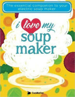 I Love My Soup Maker The Only Soup Machine Recipe Book 9781911219187 NEW PB
