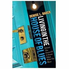 Living in the House of Blues : Behind the Doors of a Hous Filled with the...
