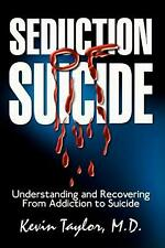 Seduction of Suicide: Understanding and Recovering from an Addiction to Suicide