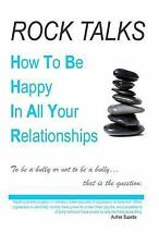 How  To Be Happy In All Your Relationships: Rock Talks
