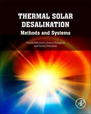 Thermal Solar Desalination : Methods and Systems by Soteris Kalogirou,...